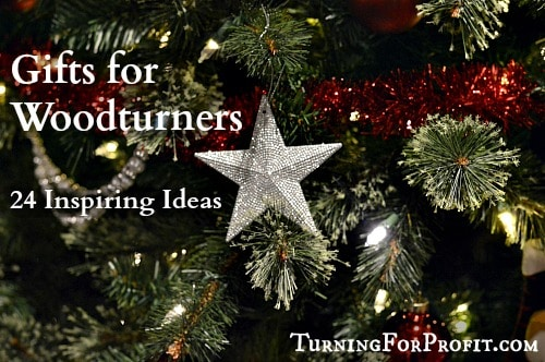 Gifts for Woodturners perfect for under the tree