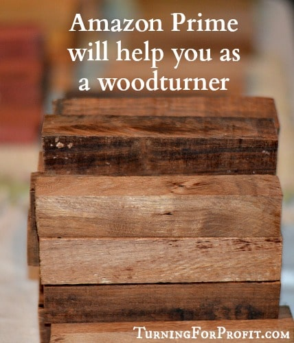 Amazon Prime will help you as a woodturner
