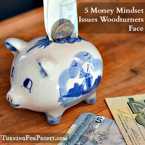 Money Mindset Issues that Woodturners face