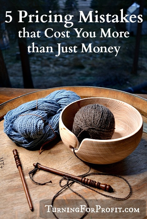 When pricing a beautiful turned yarn bowl don't make one of these 5 mistakes